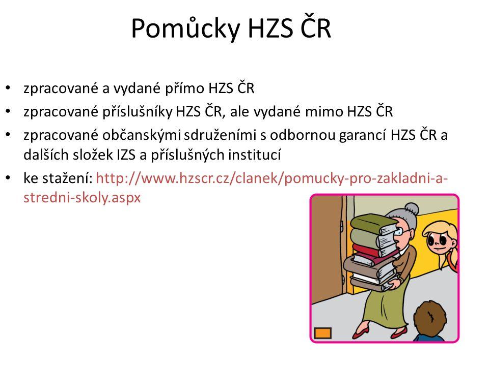 Pomůcky HZS ČR zpracované a vydané přímo HZS ČR zpracované příslušníky HZS ČR, ale vydané mimo HZS ČR zpracované občanskými sdruženími s odbornou garancí HZS ČR a dalších složek IZS a příslušných institucí ke stažení: http://www.hzscr.cz/clanek/pomucky-pro-zakladni-a- stredni-skoly.aspx