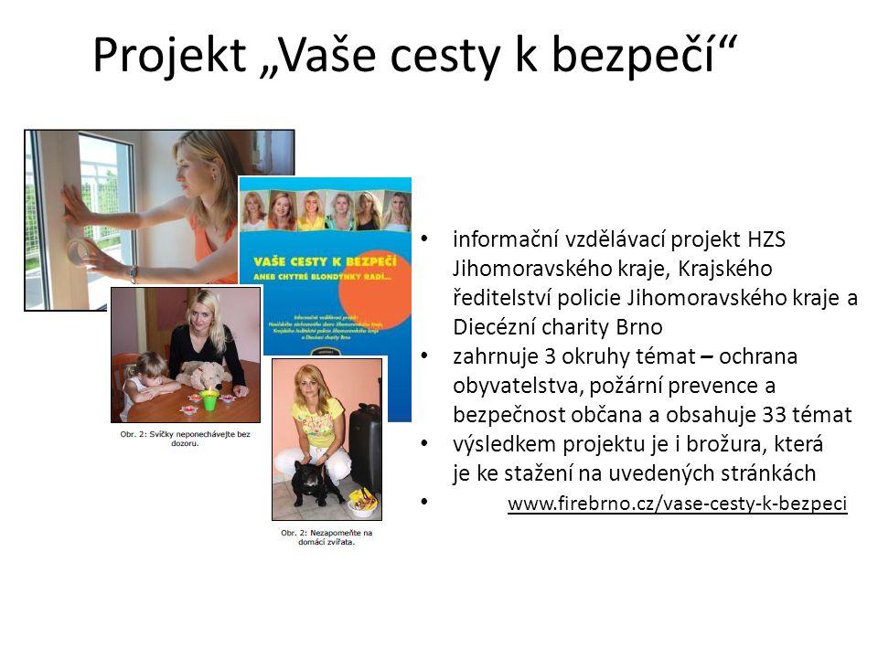 """Projekt """"Vaše cesty k bezpečí informační vzdělávací projekt HZS Jihomoravského kraje, Krajského ředitelství policie Jihomoravského kraje a Diecézní charity Brno zahrnuje 3 okruhy témat – ochrana obyvatelstva, požární prevence a bezpečnost občana a obsahuje 33 témat výsledkem projektu je i brožura, která je ke stažení na uvedených stránkách www.firebrno.cz/vase-cesty-k-bezpeci"""