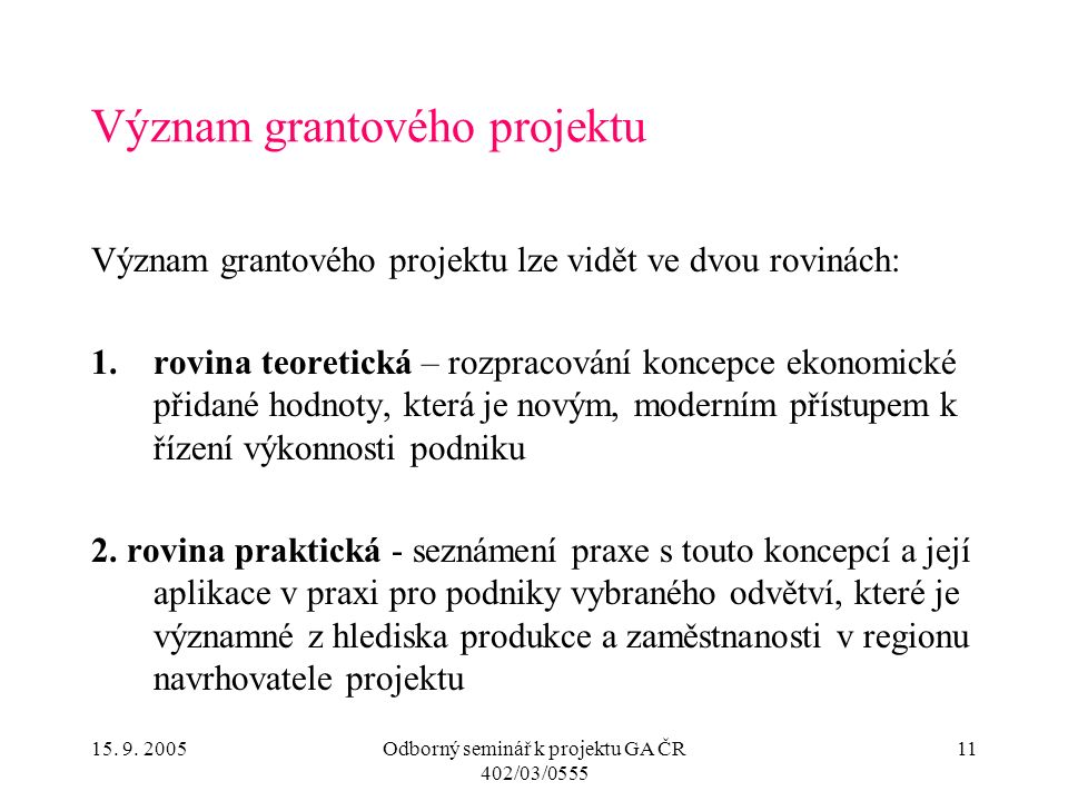 15. 9. 2005Odborný seminář k projektu GA ČR 402/03/0555 11 Význam grantového projektu Význam grantového projektu lze vidět ve dvou rovinách: 1.rovina