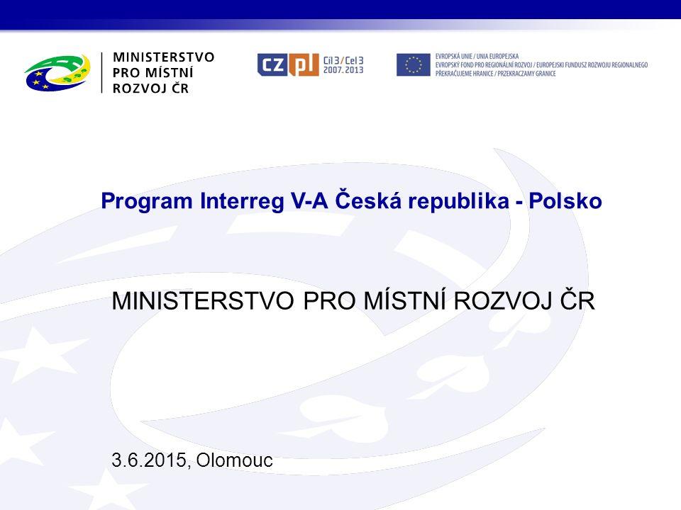 MINISTERSTVO PRO MÍSTNÍ ROZVOJ ČR 3.6.2015, Olomouc Program Interreg V-A Česká republika - Polsko