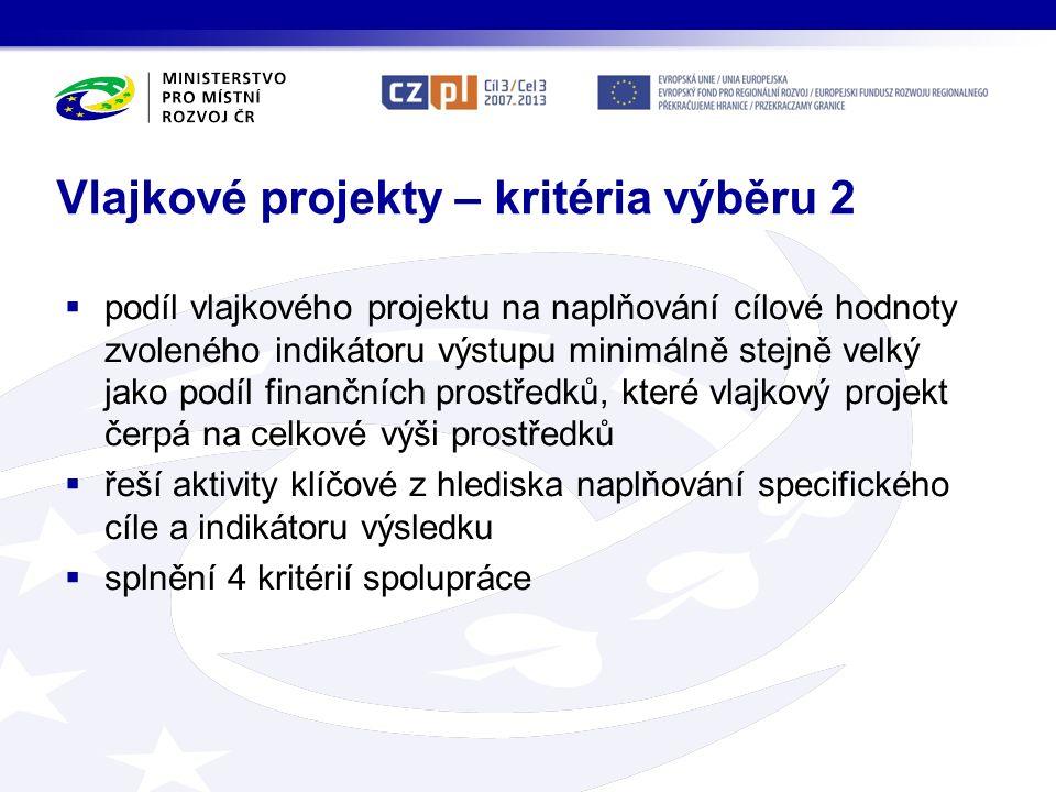 Vlajkové projekty – kritéria výběru 2  podíl vlajkového projektu na naplňování cílové hodnoty zvoleného indikátoru výstupu minimálně stejně velký jako podíl finančních prostředků, které vlajkový projekt čerpá na celkové výši prostředků  řeší aktivity klíčové z hlediska naplňování specifického cíle a indikátoru výsledku  splnění 4 kritérií spolupráce