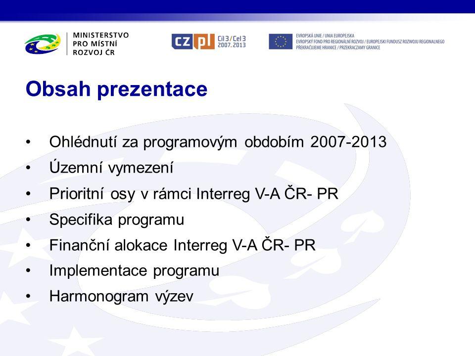 Ohlédnutí za programovým obdobím 2007-2013 Územní vymezení Prioritní osy v rámci Interreg V-A ČR- PR Specifika programu Finanční alokace Interreg V-A