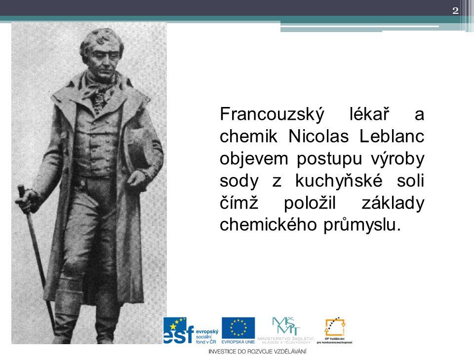 2 Francouzský lékař a chemik Nicolas Leblanc objevem postupu výroby sody z kuchyňské soli čímž položil základy chemického průmyslu.
