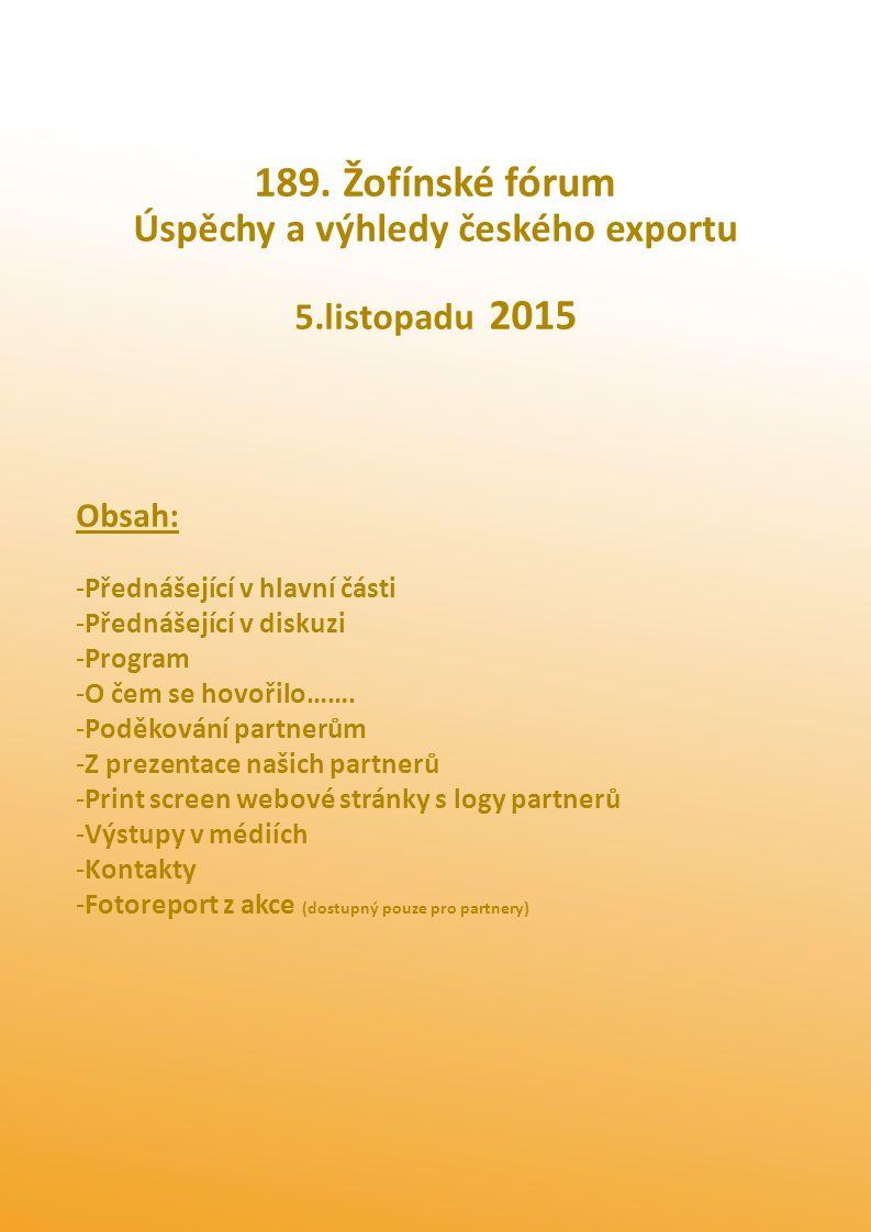 189. Žofínské fórum Úspěchy a výhledy českého exportu 5.listopadu 2015 Obsah: -Přednášející v hlavní části -Přednášející v diskuzi -Program -O čem se