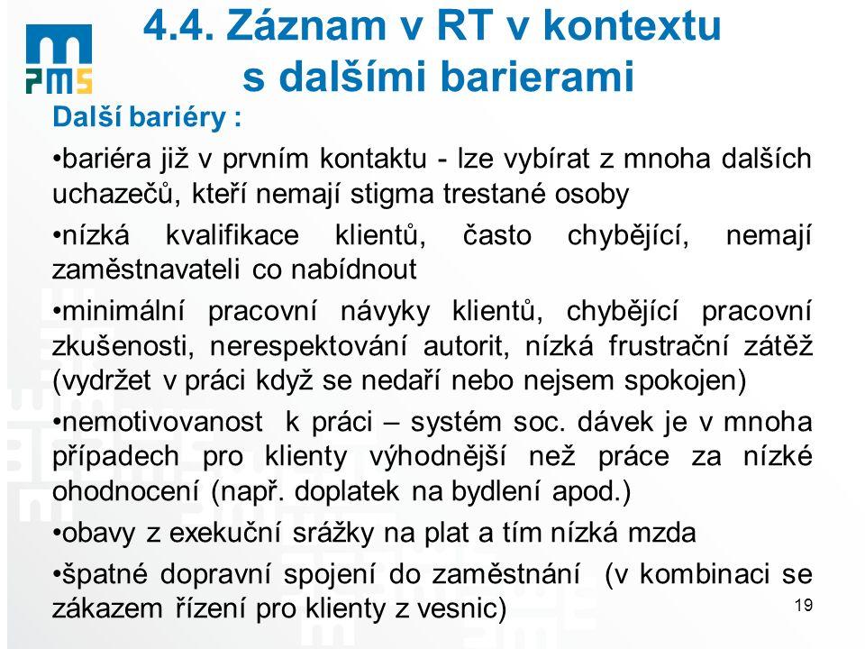 4.4. Záznam v RT v kontextu s dalšími barierami Další bariéry : bariéra již v prvním kontaktu - lze vybírat z mnoha dalších uchazečů, kteří nemají sti