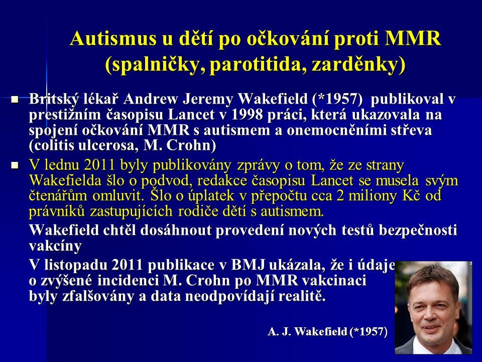 Autismus u dětí po očkování proti MMR (spalničky, parotitida, zarděnky) Britský lékař Andrew Jeremy Wakefield (*1957) publikoval v prestižním časopisu Lancet v 1998 práci, která ukazovala na spojení očkování MMR s autismem a onemocněními střeva (colitis ulcerosa, M.