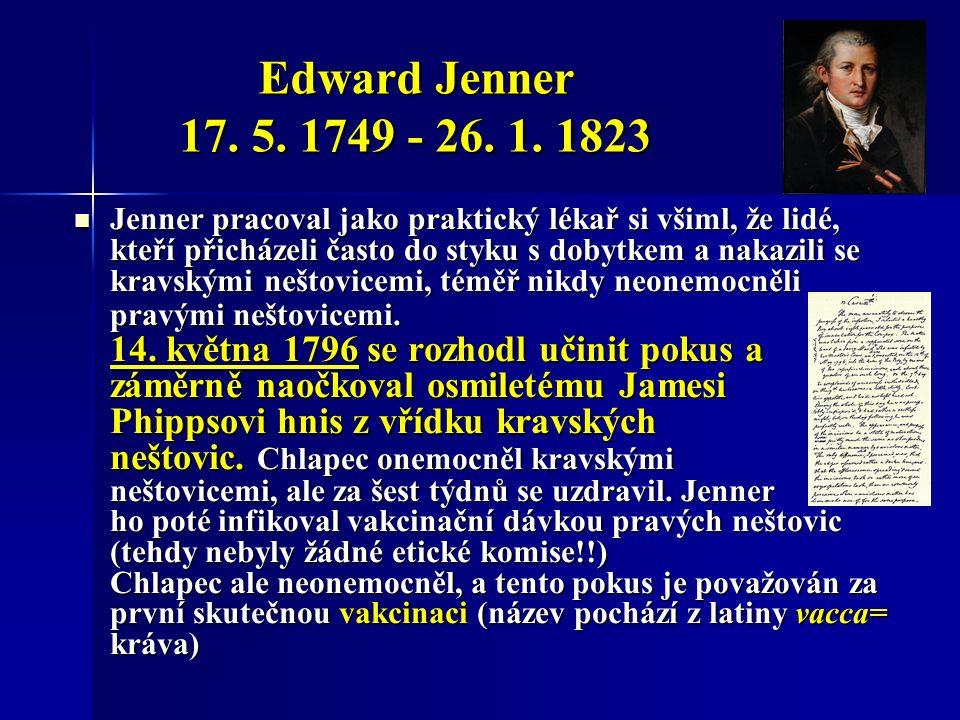 Jenner pracoval jako praktický lékař si všiml, že lidé, kteří přicházeli často do styku s dobytkem a nakazili se kravskými neštovicemi, téměř nikdy neonemocněli pravými neštovicemi.