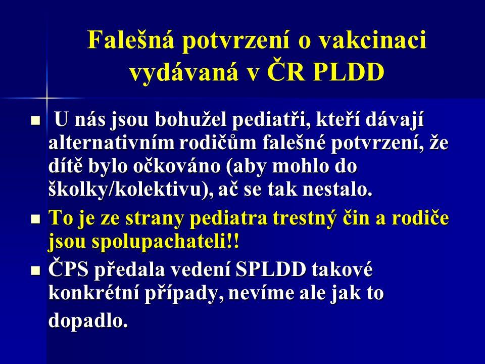 Falešná potvrzení o vakcinaci vydávaná v ČR PLDD U nás jsou bohužel pediatři, kteří dávají alternativním rodičům falešné potvrzení, že dítě bylo očkováno (aby mohlo do školky/kolektivu), ač se tak nestalo.