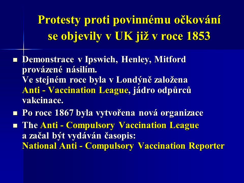 Protesty proti povinnému očkování se objevily v UK již v roce 1853 Demonstrace v Ipswich, Henley, Mitford provázené násilím.
