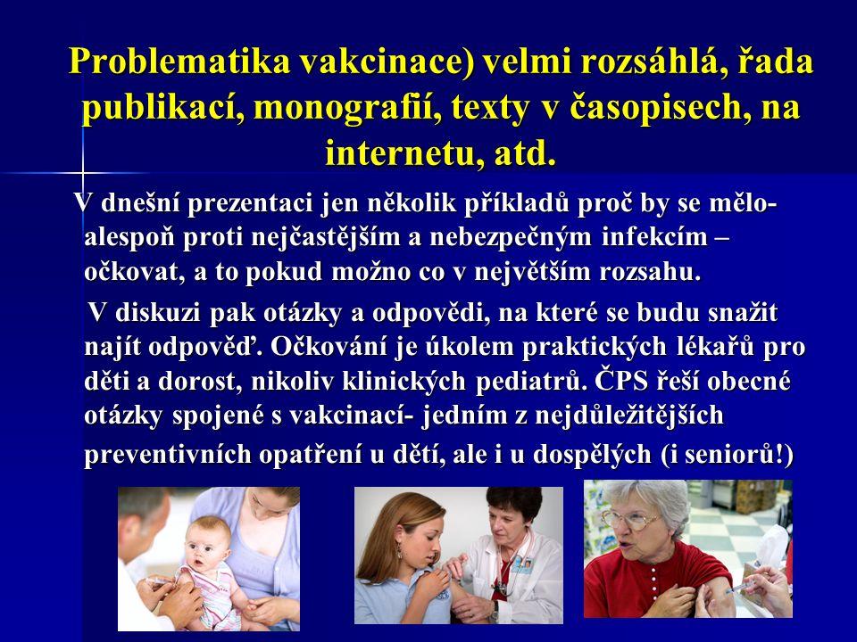 Problematika vakcinace) velmi rozsáhlá, řada publikací, monografií, texty v časopisech, na internetu, atd.