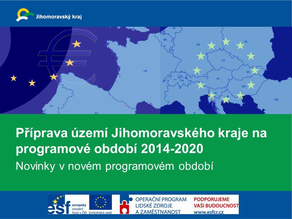 Příprava území Jihomoravského kraje na programové období 2014-2020 Novinky v novém programovém období