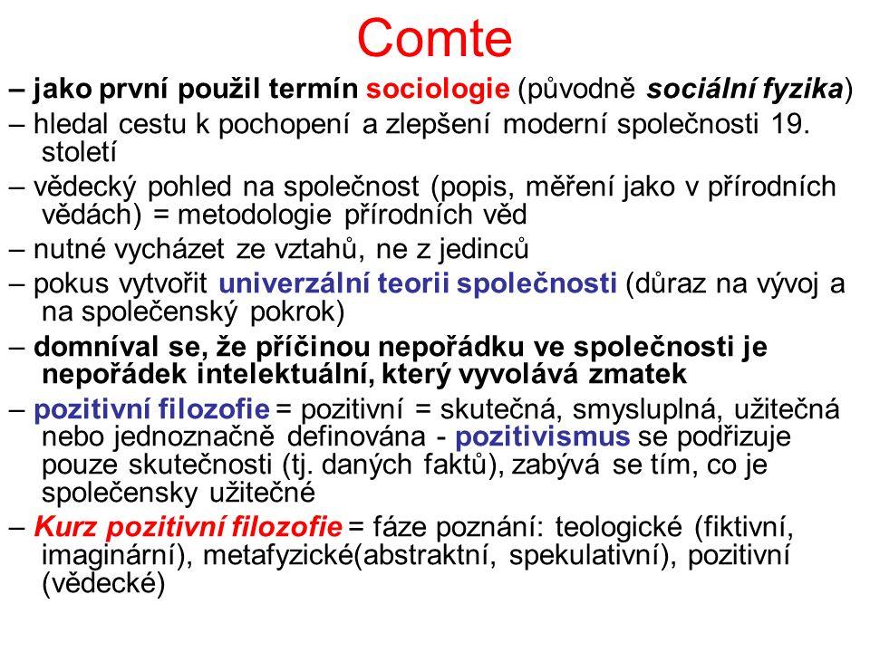Comte – jako první použil termín sociologie (původně sociální fyzika) – hledal cestu k pochopení a zlepšení moderní společnosti 19. století – vědecký