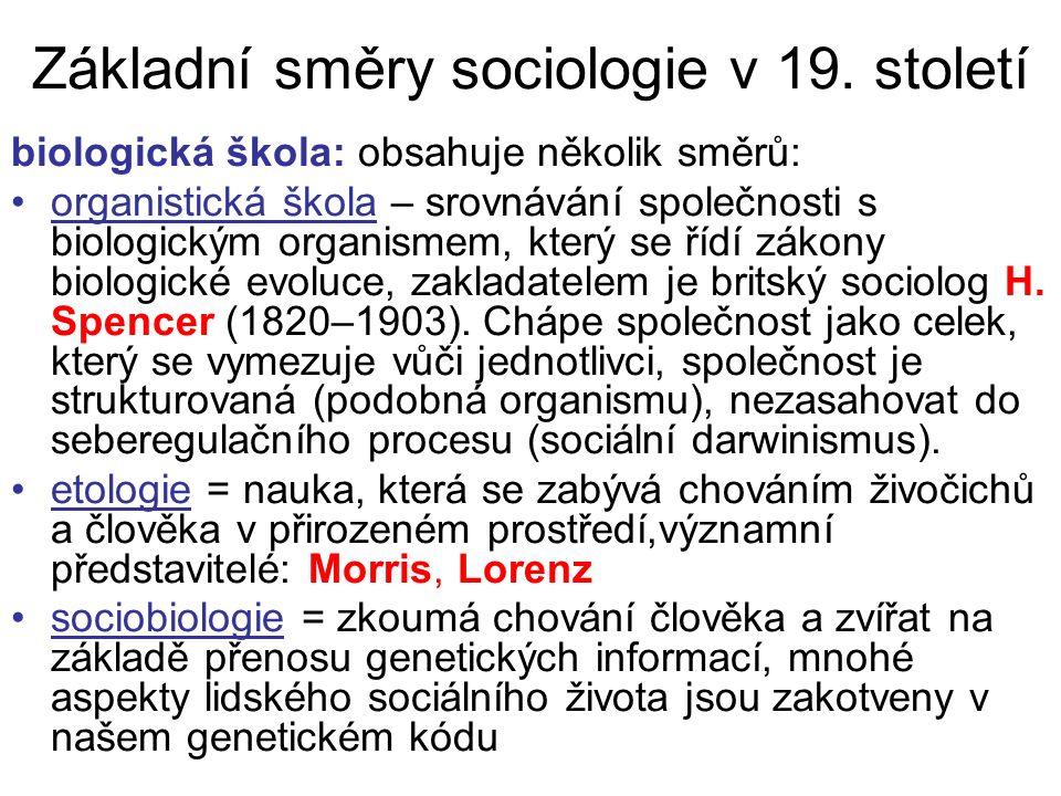 Základní směry sociologie v 19. století biologická škola: obsahuje několik směrů: organistická škola – srovnávání společnosti s biologickým organismem