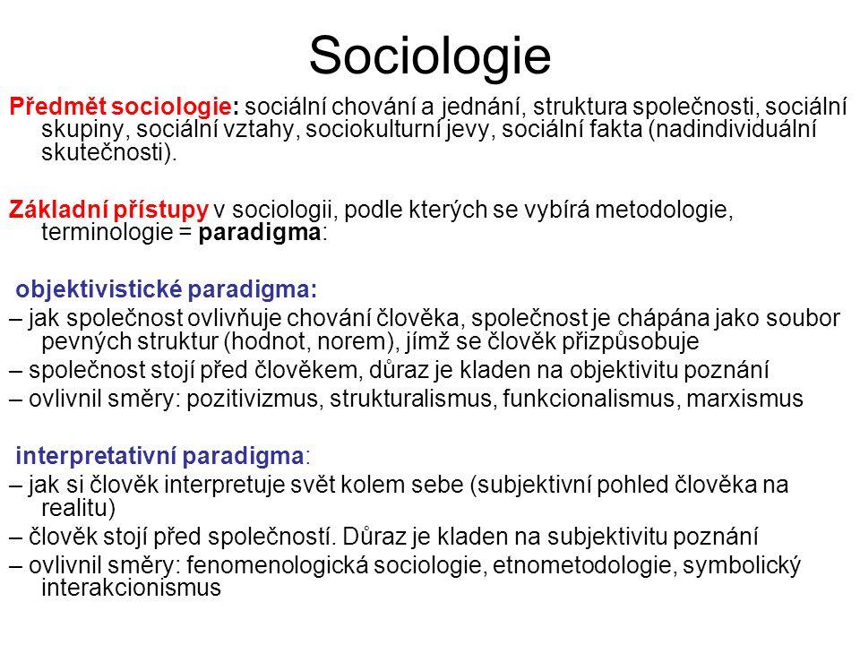 Sociologie Předmět sociologie: sociální chování a jednání, struktura společnosti, sociální skupiny, sociální vztahy, sociokulturní jevy, sociální fakta (nadindividuální skutečnosti).