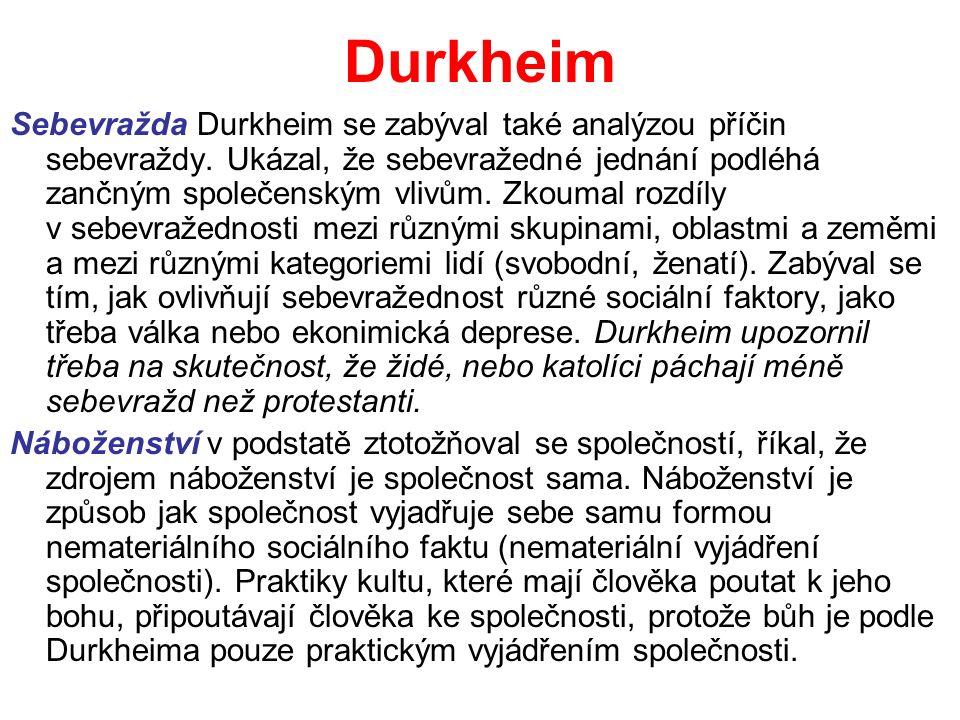 Durkheim Sebevražda Durkheim se zabýval také analýzou příčin sebevraždy. Ukázal, že sebevražedné jednání podléhá zančným společenským vlivům. Zkoumal