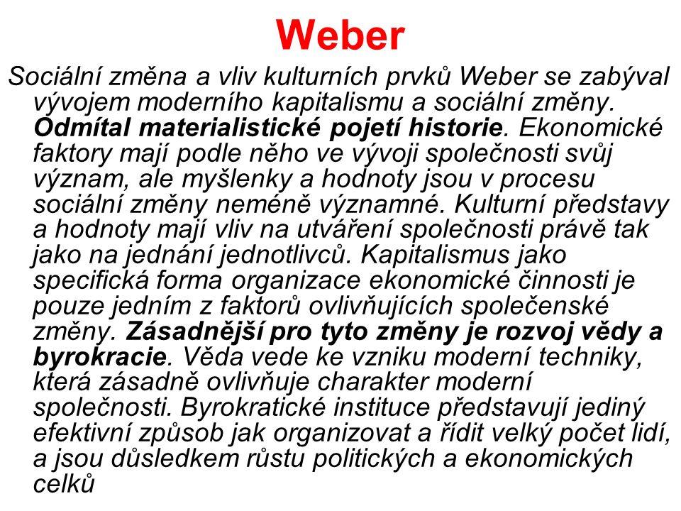 Weber Sociální změna a vliv kulturních prvků Weber se zabýval vývojem moderního kapitalismu a sociální změny. Odmítal materialistické pojetí historie.