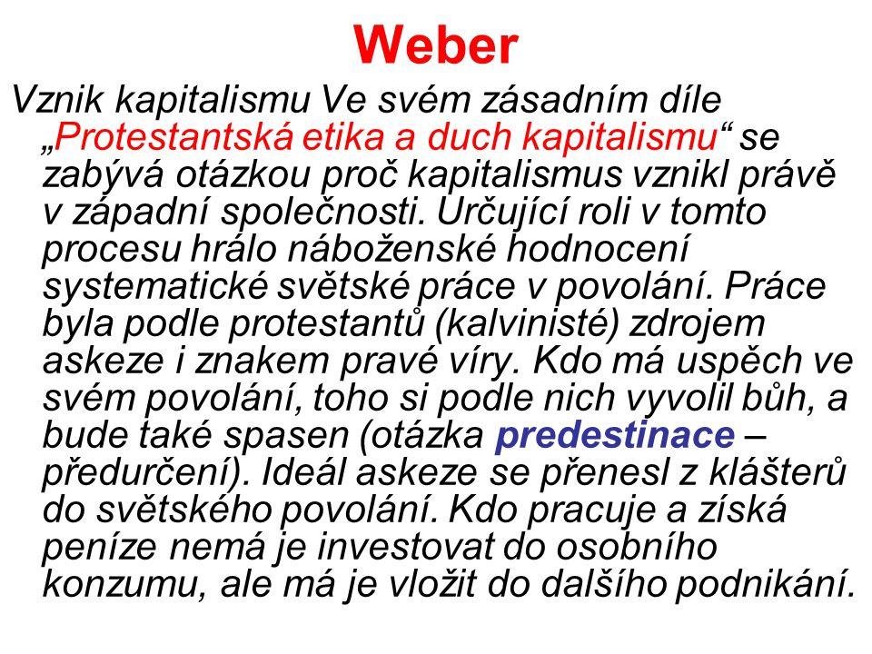 """Weber Vznik kapitalismu Ve svém zásadním díle """"Protestantská etika a duch kapitalismu se zabývá otázkou proč kapitalismus vznikl právě v západní společnosti."""