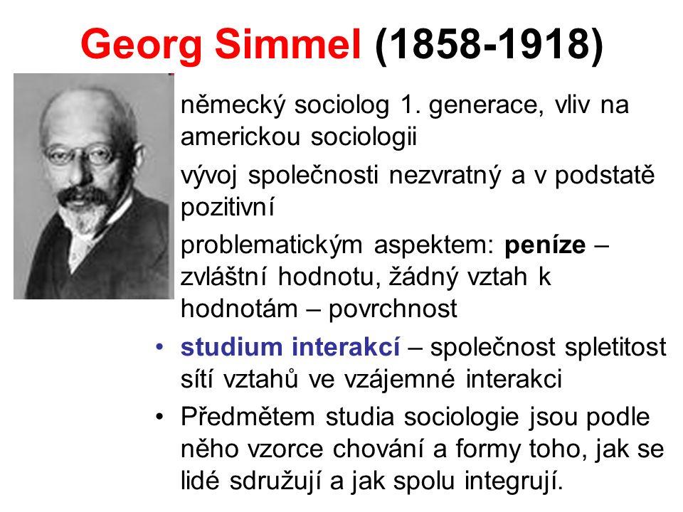 Georg Simmel (1858-1918) německý sociolog 1. generace, vliv na americkou sociologii vývoj společnosti nezvratný a v podstatě pozitivní problematickým