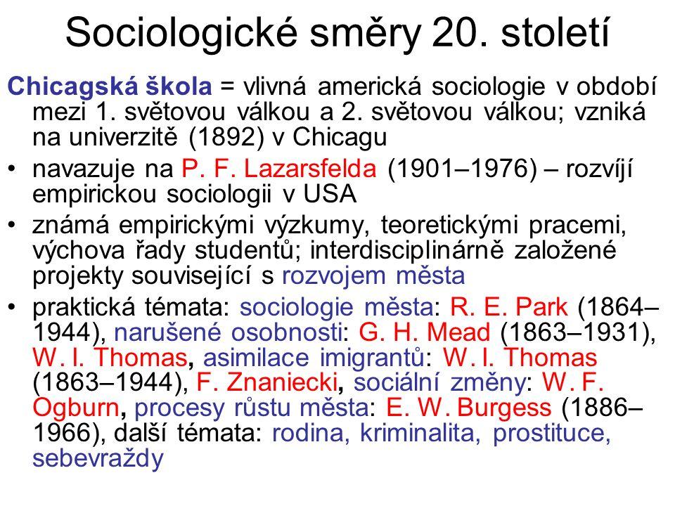 Sociologické směry 20. století Chicagská škola = vlivná americká sociologie v období mezi 1. světovou válkou a 2. světovou válkou; vzniká na univerzit