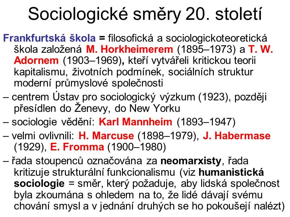 Sociologické směry 20. století Frankfurtská škola = filosofická a sociologickoteoretická škola založená M. Horkheimerem (1895–1973) a T. W. Adornem (1