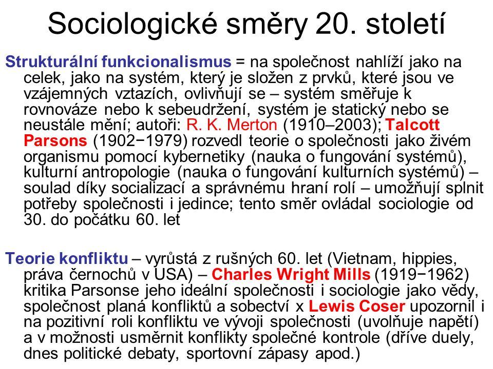 Sociologické směry 20. století Strukturální funkcionalismus = na společnost nahlíží jako na celek, jako na systém, který je složen z prvků, které jsou
