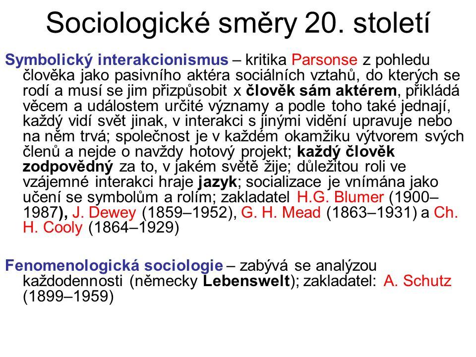 Sociologické směry 20. století Symbolický interakcionismus – kritika Parsonse z pohledu člověka jako pasivního aktéra sociálních vztahů, do kterých se