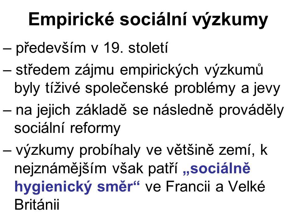 Empirické sociální výzkumy – především v 19. století – středem zájmu empirických výzkumů byly tíživé společenské problémy a jevy – na jejich základě s
