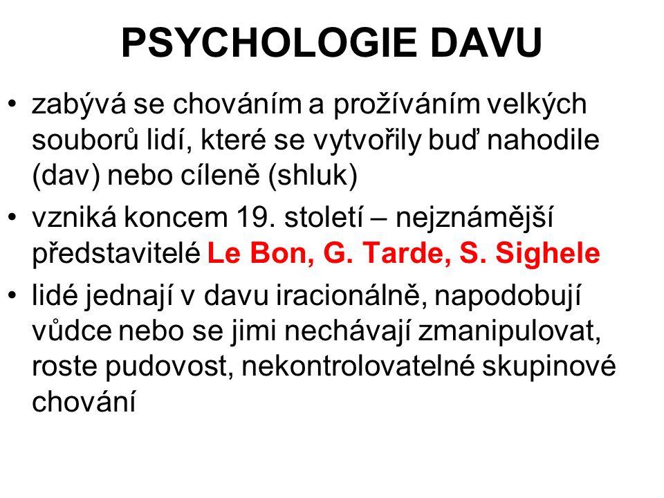 PSYCHOLOGIE DAVU zabývá se chováním a prožíváním velkých souborů lidí, které se vytvořily buď nahodile (dav) nebo cíleně (shluk) vzniká koncem 19.