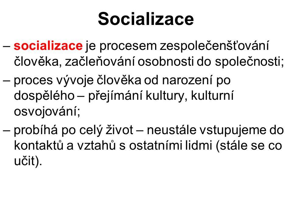 – socializace je procesem zespolečenšťování člověka, začleňování osobnosti do společnosti; – proces vývoje člověka od narození po dospělého – přejímán