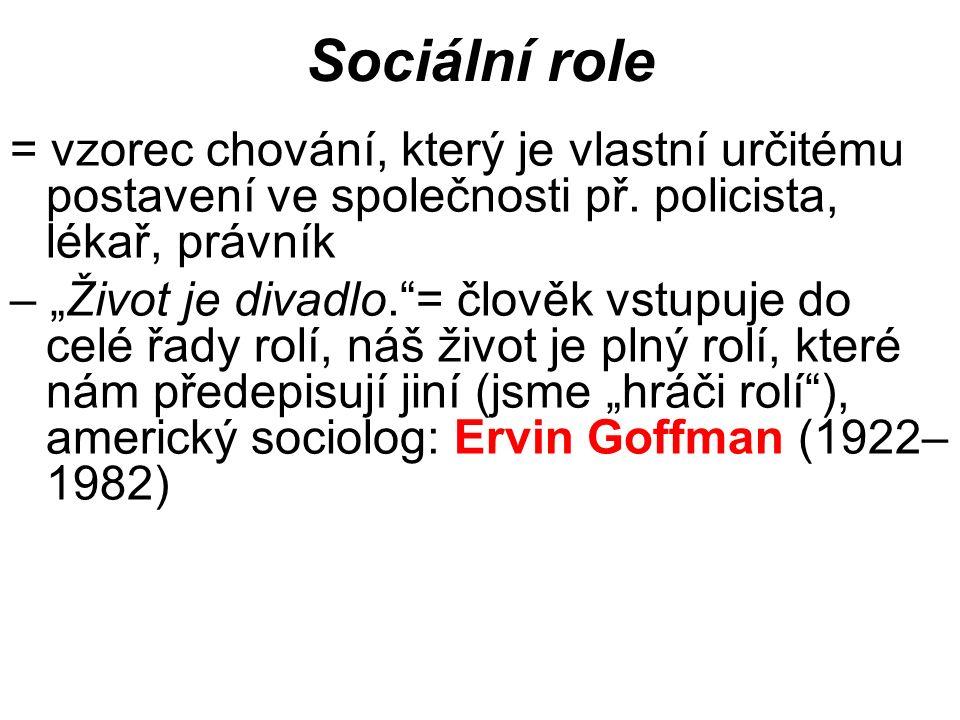 """Sociální role = vzorec chování, který je vlastní určitému postavení ve společnosti př. policista, lékař, právník – """"Život je divadlo.""""= člověk vstupuj"""