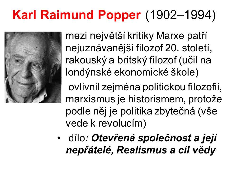 Karl Raimund Popper (1902–1994) mezi největší kritiky Marxe patří nejuznávanější filozof 20. století, rakouský a britský filozof (učil na londýnské ek