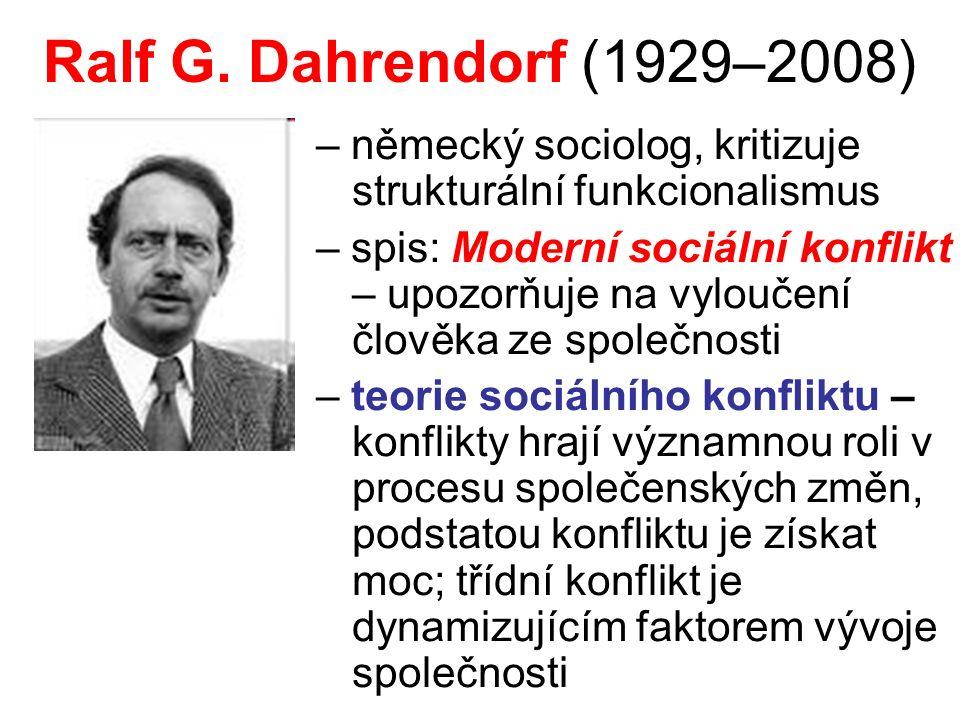 Ralf G. Dahrendorf (1929–2008) – německý sociolog, kritizuje strukturální funkcionalismus – spis: Moderní sociální konflikt – upozorňuje na vyloučení