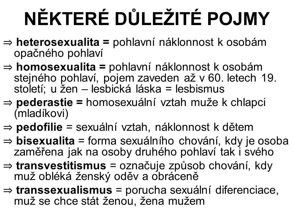 NĚKTERÉ DŮLEŽITÉ POJMY ⇒ heterosexualita = pohlavní náklonnost k osobám opačného pohlaví ⇒ homosexualita = pohlavní náklonnost k osobám stejného pohla