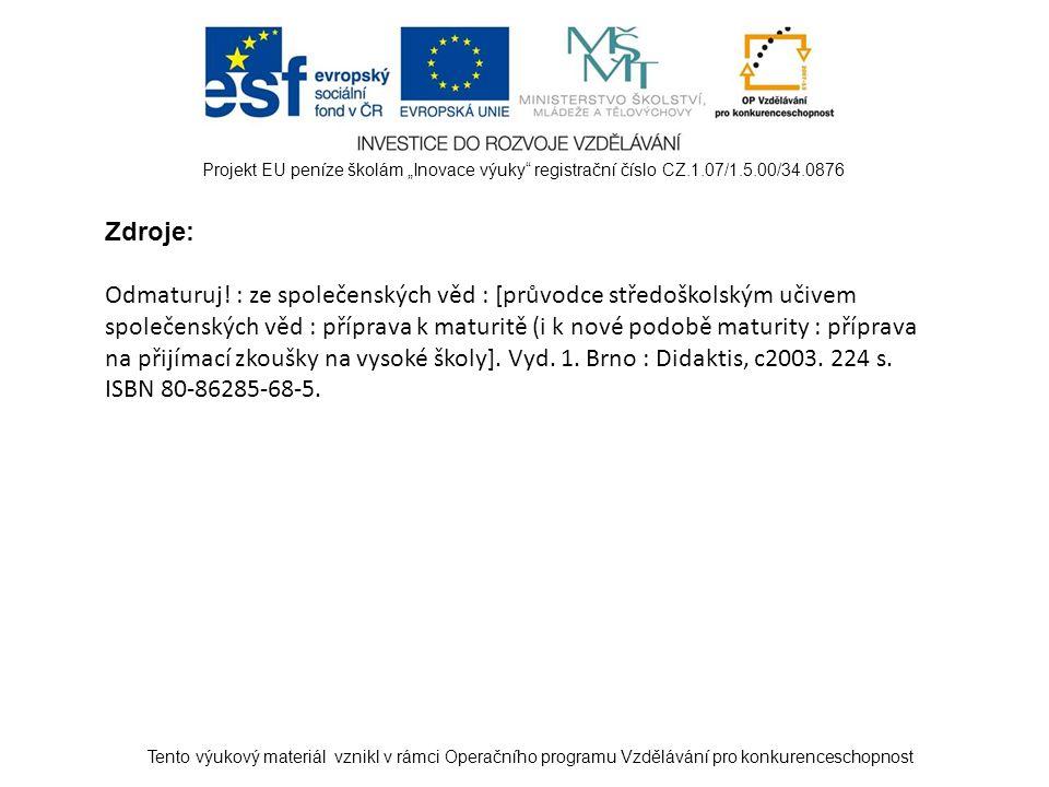 """Tento výukový materiál vznikl v rámci Operačního programu Vzdělávání pro konkurenceschopnost Projekt EU peníze školám """"Inovace výuky registrační číslo CZ.1.07/1.5.00/34.0876 Zdroje: Odmaturuj."""