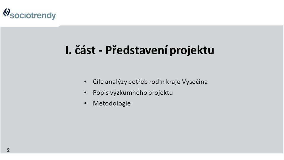 2 I. část - Představení projektu Cíle analýzy potřeb rodin kraje Vysočina Popis výzkumného projektu Metodologie