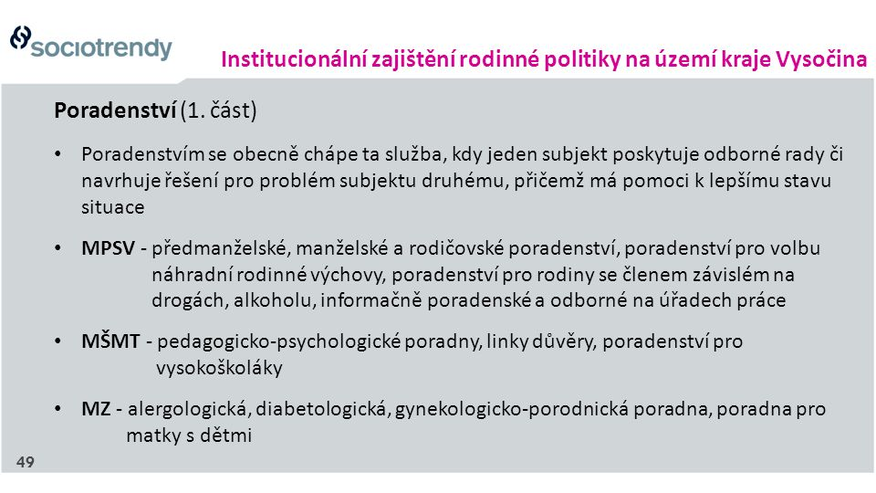 Institucionální zajištění rodinné politiky na území kraje Vysočina Poradenství (1. část) Poradenstvím se obecně chápe ta služba, kdy jeden subjekt pos