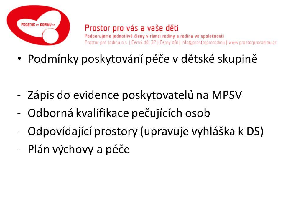 Podmínky poskytování péče v dětské skupině -Zápis do evidence poskytovatelů na MPSV -Odborná kvalifikace pečujících osob -Odpovídající prostory (upravuje vyhláška k DS) -Plán výchovy a péče