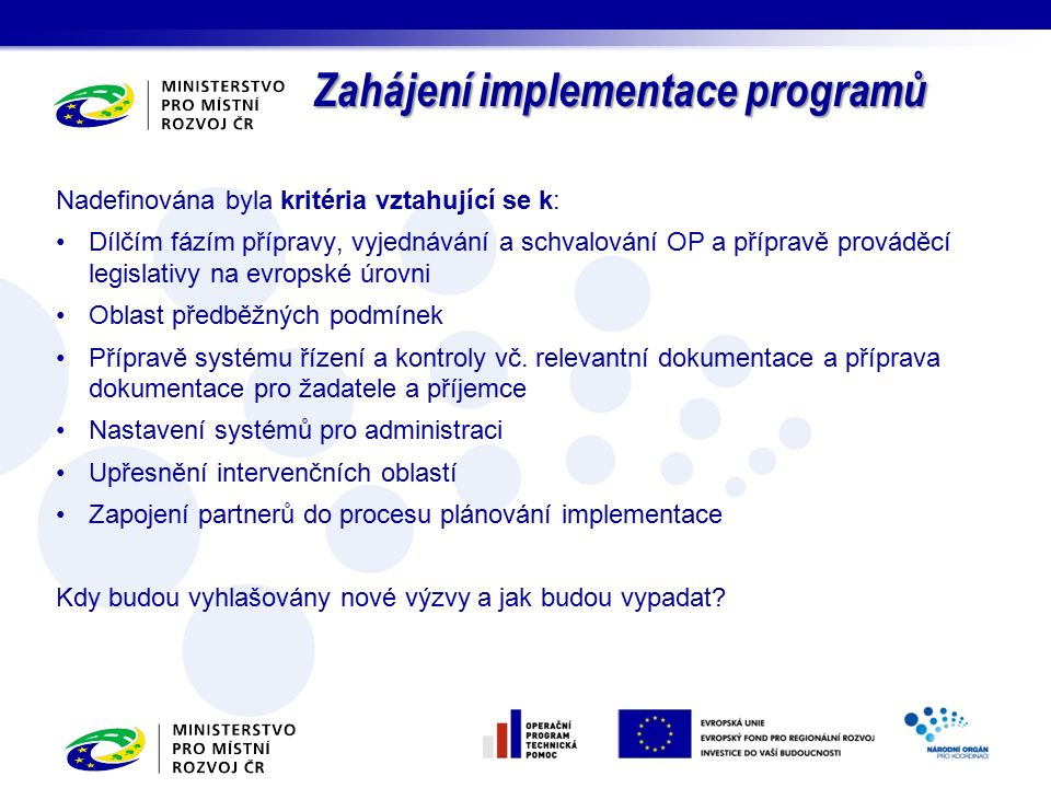 Nadefinována byla kritéria vztahující se k: Dílčím fázím přípravy, vyjednávání a schvalování OP a přípravě prováděcí legislativy na evropské úrovni Oblast předběžných podmínek Přípravě systému řízení a kontroly vč.