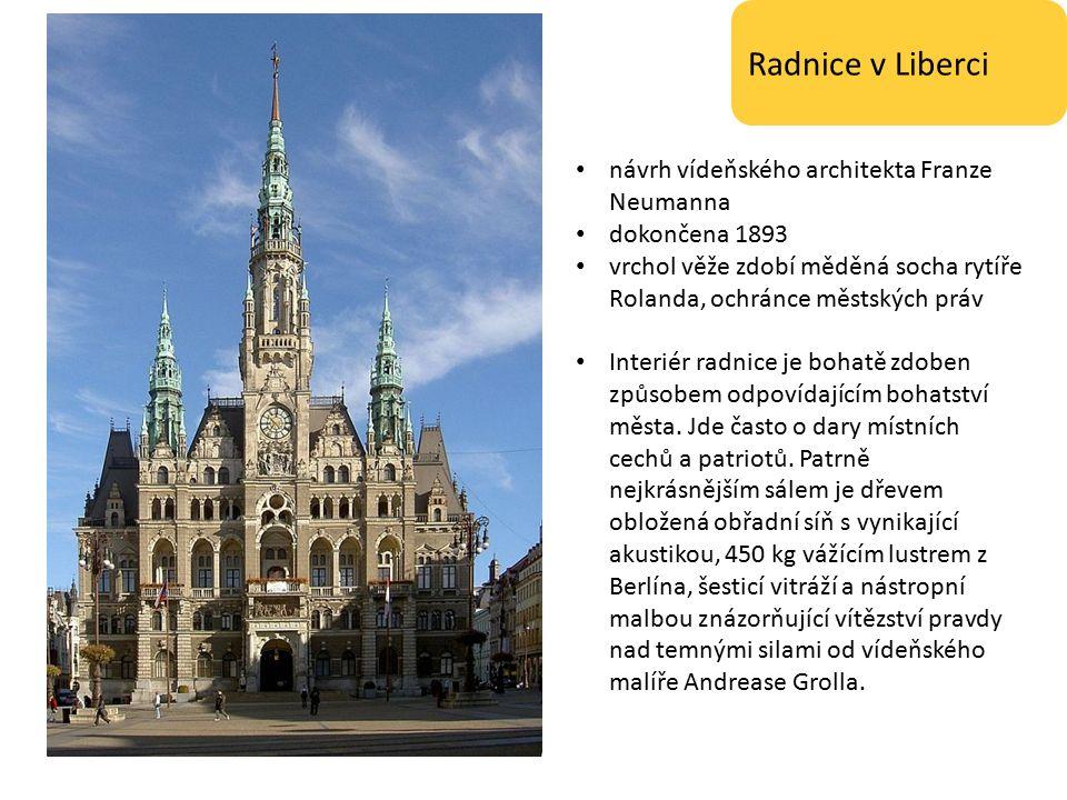 Radnice v Liberci návrh vídeňského architekta Franze Neumanna dokončena 1893 vrchol věže zdobí měděná socha rytíře Rolanda, ochránce městských práv Interiér radnice je bohatě zdoben způsobem odpovídajícím bohatství města.