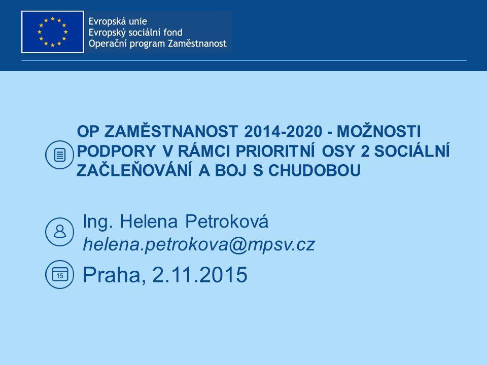 OP ZAMĚSTNANOST 2014-2020 - MOŽNOSTI PODPORY V RÁMCI PRIORITNÍ OSY 2 SOCIÁLNÍ ZAČLEŇOVÁNÍ A BOJ S CHUDOBOU Ing.