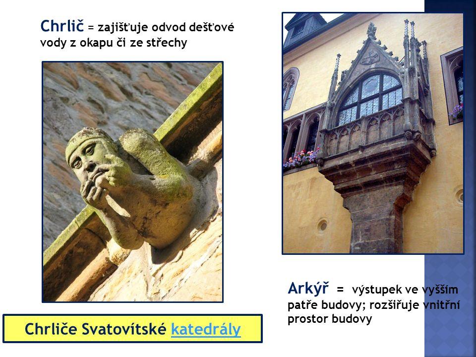 Arkýř = výstupek ve vyšším patře budovy; rozšiřuje vnitřní prostor budovy Chrlič = zajišťuje odvod dešťové vody z okapu či ze střechy Chrliče Svatovít