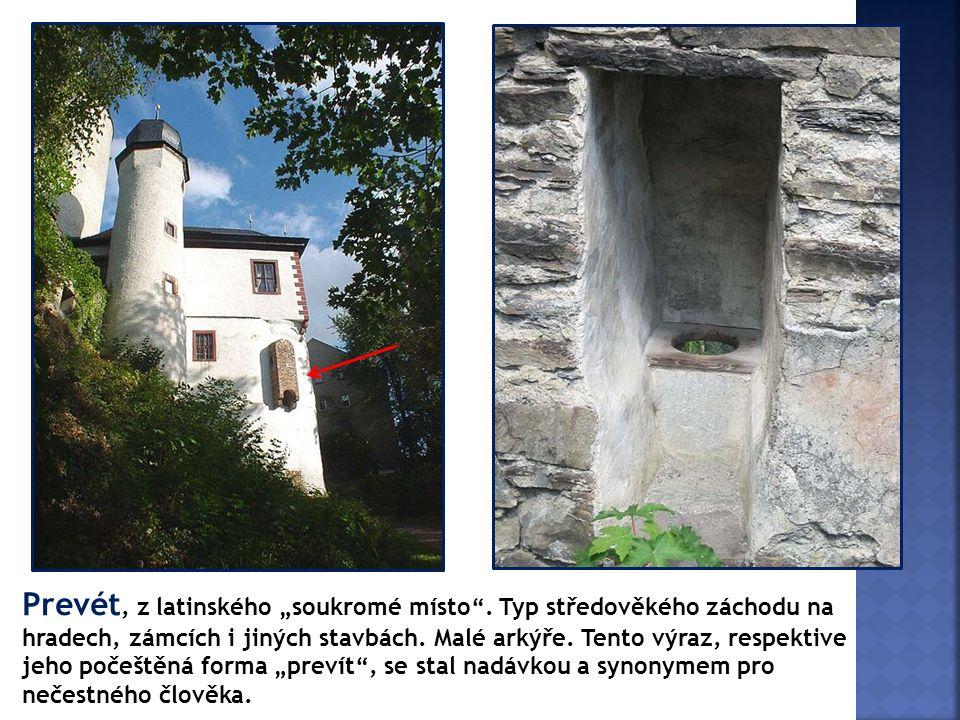 """Prevét, z latinského """"soukromé místo"""". Typ středověkého záchodu na hradech, zámcích i jiných stavbách. Malé arkýře. Tento výraz, respektive jeho počeš"""
