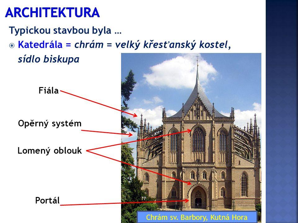 Typickou stavbou byla …  Katedrála = chrám = velký křesťanský kostel, sídlo biskupa Chrám sv. Barbory, Kutná Hora Opěrný systém Lomený oblouk Fiála P