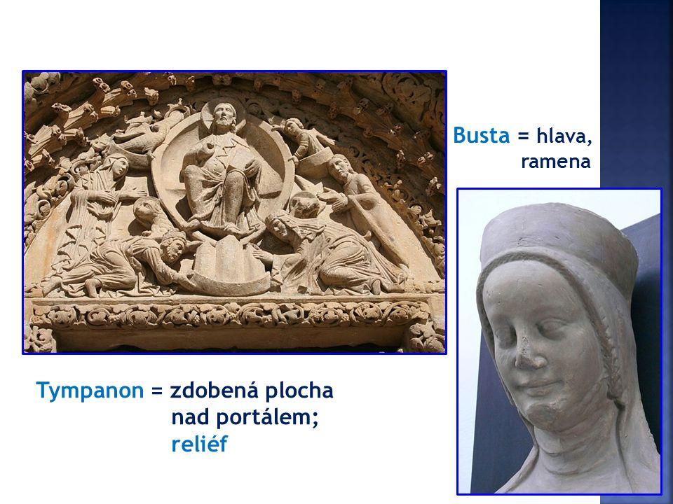 Tympanon = zdobená plocha nad portálem; reliéf Busta = hlava, ramena