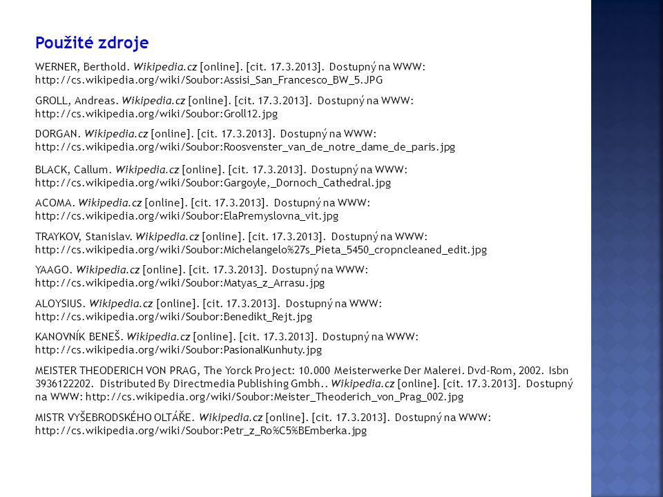 Použité zdroje GROLL, Andreas. Wikipedia.cz [online]. [cit. 17.3.2013]. Dostupný na WWW: http://cs.wikipedia.org/wiki/Soubor:Groll12.jpg WERNER, Berth