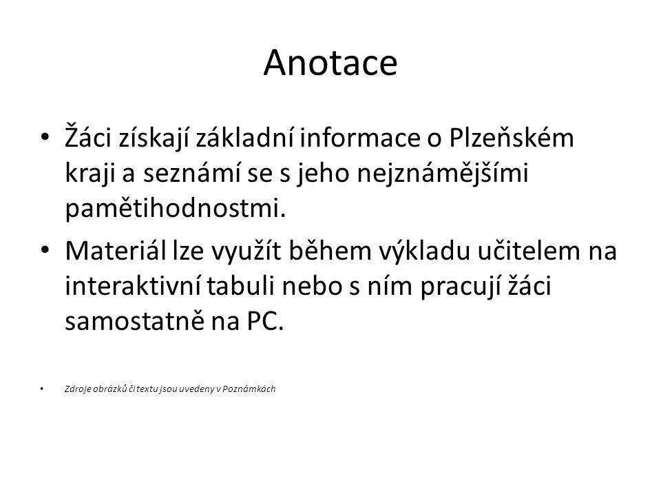 Anotace Žáci získají základní informace o Plzeňském kraji a seznámí se s jeho nejznámějšími pamětihodnostmi.