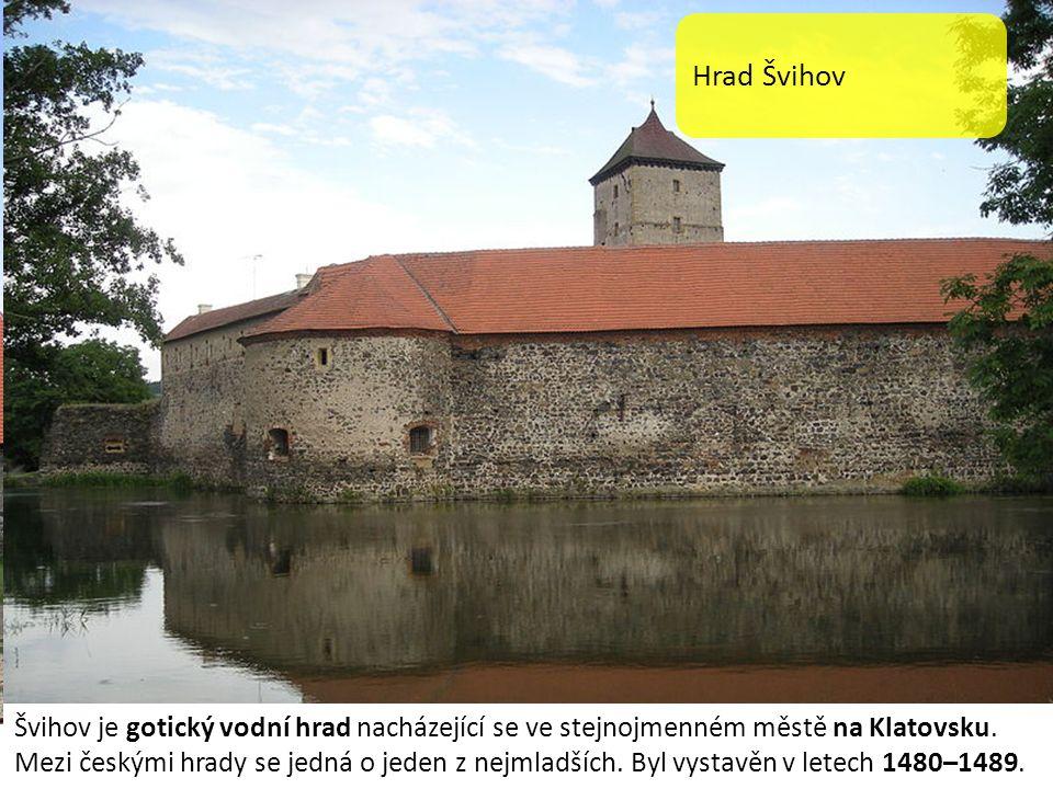 Hrad Švihov Švihov je gotický vodní hrad nacházející se ve stejnojmenném městě na Klatovsku.