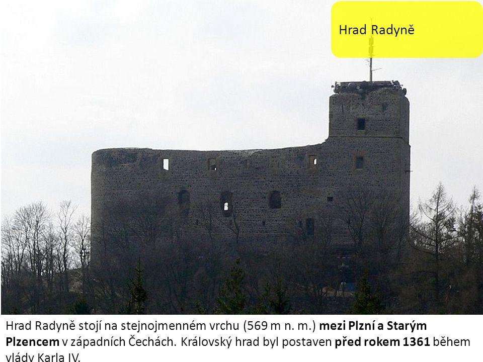 Hrad Radyně Hrad Radyně stojí na stejnojmenném vrchu (569 m n.