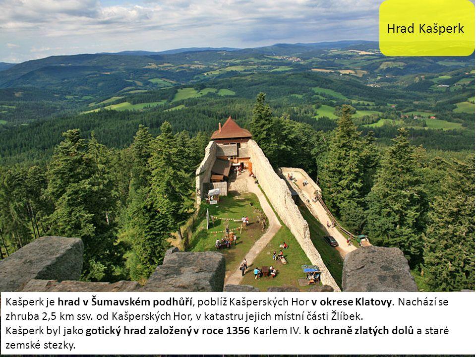 Hrad Kašperk Kašperk je hrad v Šumavském podhůří, poblíž Kašperských Hor v okrese Klatovy.