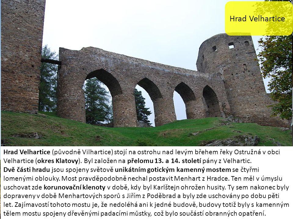 Hrad Velhartice Hrad Velhartice (původně Vilhartice) stojí na ostrohu nad levým břehem řeky Ostružná v obci Velhartice (okres Klatovy).